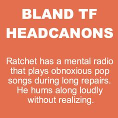 Bland Transformers Headcanons. Rachet you are officially one of my favorite Transformers now.