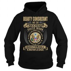 Beauty Consultant We Do Precision Guess Work Knowledge T Shirts, Hoodies, Sweatshirts. CHECK PRICE ==► https://www.sunfrog.com/Jobs/Beauty-Consultant-Job-Title-V1-Black-Hoodie.html?41382