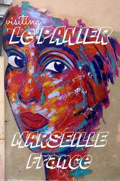 Wander around the charming district of Le Panier in Marseille France to see vibrant street art and multicultural living