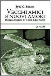 Vecchi amici e nuovi amori. Immaginaro seguito dei romanzi di Jane Austen - Brinton Sybil G. - Libro - Jo March - Atlantide - IBS
