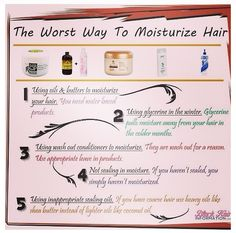 How to moisturize natural hair.  Thank you, I had no idea I was doing some of these incorrectly. Except the wash out, that one was a given DUH!