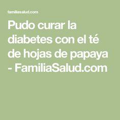 Pudo curar la diabetes con el té de hojas de papaya - FamiliaSalud.com
