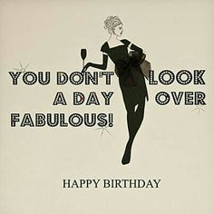 You don't look a day over fabulous!