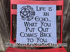 Life is an Echo What You Put Out Comes Back to by KerrAzyKrafts