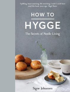 In How To Hygge, renowned Scandinavian cook and writer Signe Johansen explores the culture of hygge.