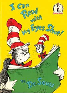 I Can Read with My Eyes Shut -Dr. Suess- One of my favorite Dr. Suess books