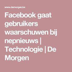 Facebook gaat gebruikers waarschuwen bij nepnieuws | Technologie | De Morgen