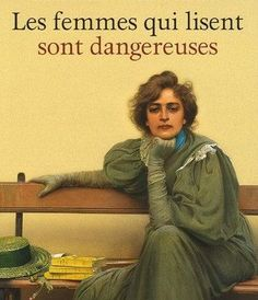 Women who read are dangerous.   Las mujeres que leen son peligrosas.