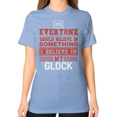 Believe in glock Unisex T-Shirt (on woman)