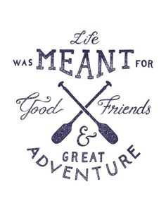 Life was meant for good friends & great adventure. Custom poster print or vinyl wrapped canvas. Order yours at Boardman Printing, www.facebook.com/boardmanprinting.com