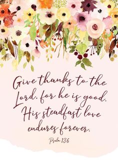 Give thanks to the Lord, for he is good. His love endures forever. Psalm 136 Because he is both good and the ultimate Lord, we not only trust him, we also bow before him in praise and worship! Let this Psalm 136 bible verse print be your reminder that Christian Wall Art, Christian Quotes, Christian Pics, Bible Verses Quotes, Bible Scriptures, Biblical Quotes, Easter Scriptures, Catholic Quotes, Prayer Quotes