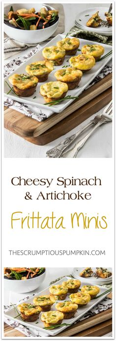 Cheesy Artichoke Spinach Frittata Minis   Try the rich, savory deliciousness of creamy spinach & artichoke dip in a baked frittata. So flavorful! Plus, cooking the frittata in a mini muffin pan makes it quick and easy (and fun to serve)!   The Scrumptious Pumpkin