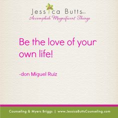 Be the love of your own life! quote by don Miguel Ruiz from the four agreements.