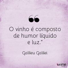 Se o grande pensador Galileu disse, quem somos nós para discordar! Rsrsrs! #wine #vinho
