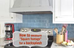 How to measure square footage {backsplash}via Jessica @ www.fourgenerationsoneroof.com