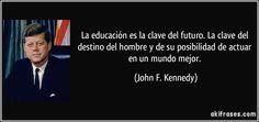 La educación es la clave del futuro. La clave del destino del...