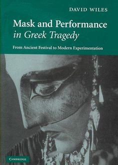 Mask and Performance in Greek Tragedy: From Ancient Festival to Modern…