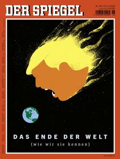 """The End of the World (As We Know It)"" — German news magazine Der Spiegel captures the current mood. The illustration style builds upon the two ""Meltdown"" covers designed by Edel Rodriguez for TIME magazine (Creative Director: D. Donald Trump, Caricatures, German News, Illustrator, Political Art, Political Cartoons, Trump Cartoons, Political Images, Spiegel Online"