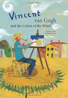 Vincent van Gogh and the Colors of the Wind Chiara Lossani Octavia Monaco HARDCOVER; Vincent Van Gogh, Artist Van Gogh, Van Gogh Art, Art Books For Kids, Art For Kids, Van Gogh For Kids, 3rd Grade Art, Art Lessons Elementary, Preschool Art
