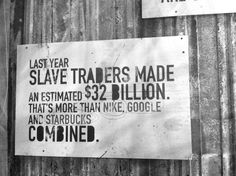 horrifying. Spread the word about modern day slavery and raise your voice on behalf of the oppressed!