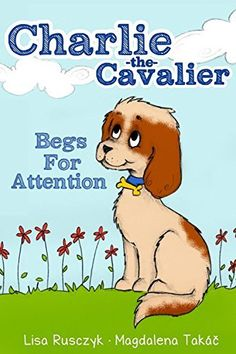 Charlie The Cavalier Begs for Attention: Charlie the Cavalier by Lisa Rusczyk M.Ed., FREE Today!  Free Printable Puppet Included!