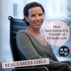 Meet Sara Sutton Fell, founder of FlexJobs.com - a site that helps people find flexible careers, work at home jobs and part time work doing what they love.