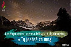 Choćbym kroczył ciemną doliną, zła się nie ulęknę, bo Ty jesteś ze mną! - Ps 23,4 -