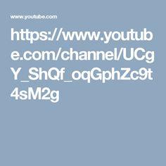 https://www.youtube.com/channel/UCgY_ShQf_oqGphZc9t4sM2g