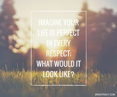 What would your perfect life look like?