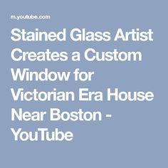Stained Glass Artist Creates a Custom Window for Victorian Era House Near Boston - YouTube