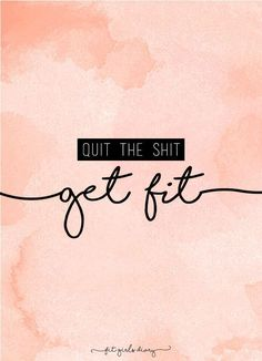 quit-the-shit-get-fit-30 Fitness Motivational Posters - Inspiring Fitness Quotes To Give You Motivation To Workout - Fit Girl's Diary