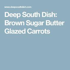 Deep South Dish: Brown Sugar Butter Glazed Carrots