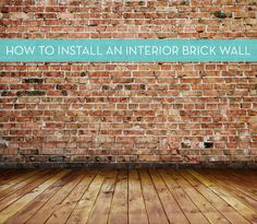 Installing a thin brick wall, could be a great focal point in a primitive or country style home. Just think of the character it would add.