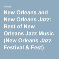 New Orleans and New Orleans Jazz: Best of New Orleans Jazz Music (New Orleans Jazz Festival & Fest) - YouTube