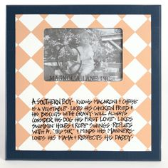 A Southern boy will always consider his dog his first love and loves his mama! This picture frame is the perfect gift for the Southern boy close to your heart. Measures 12