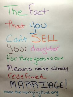 """""""The fact that you can't sell your daughter for three goats & a cow means we've already redefined marriage!"""""""