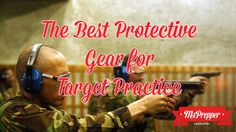 The Best Protective Gear for Target Practice