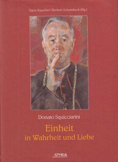 Donato Squicciarini Einheit in Wahrheit und Liebe von Egon Kapellari Styria 2003