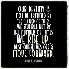 Elder Uchtdorf quote about moving forward.