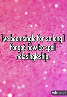 """Someone from posted a whisper, which reads """"I've been single for so long I forgot how to spell relasingleship. I Am Single Quotes, Single Jokes, Single Humor, Lonely Quotes, Longing Quotes, Whisper App Confessions, Single Forever, Forever Quotes, Like Quotes"""