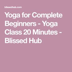 Yoga for Complete Beginners - Yoga Class 20 Minutes - Blissed Hub