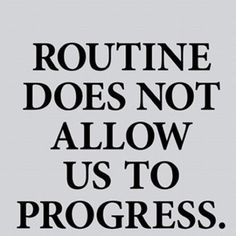 Break the Routine...