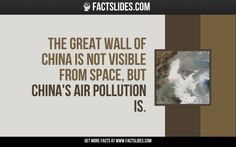 The Great Wall of China is not visible from space, but China's air pollution is.