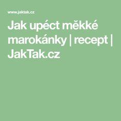 Jak upéct měkké marokánky | recept | JakTak.cz Food And Drink