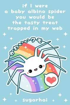 If I were a baby albino spider, you would be the tasty treat trapped in my web.