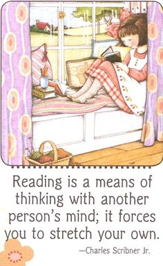 Reading is a means of thinking with another person's mind; it forces you to stretch your own. -- Charles Scribner Jr.