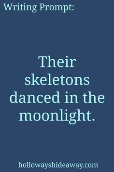 Fantasy Writing Prompts-Mar2017-Their skeletons danced in the moonlight.