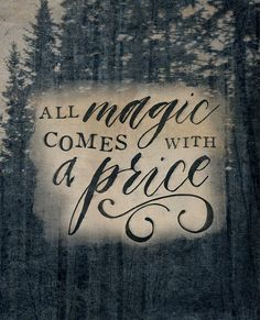 All magic comes with a price.  The premise of all of Rumples deals. ----------------  Design features art I created from my own Enchanted