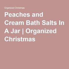Peaches and Cream Bath Salts In A Jar   Organized Christmas