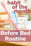 Our Before Bed Routine makes the next morning not so chaotic. Check out these tips from the Flylady on creating a successful Before Bed Routine.